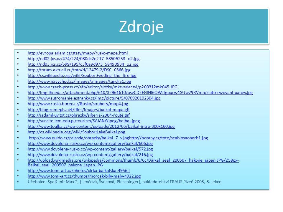 Zdroje http://evropa.adam.cz/staty/mapy/rusko-mapa.html http://nd02.jxs.cz/474/224/080dc2e217_58505253_o2.jpg http://nd03.jxs.cz/699/195/c3f0a9d973_58