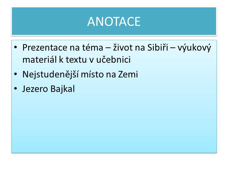 ANOTACE Prezentace na téma – život na Sibiři – výukový materiál k textu v učebnici Nejstudenější místo na Zemi Jezero Bajkal Prezentace na téma – živo