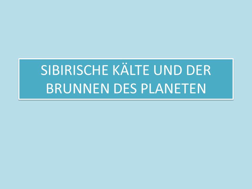 SIBIRISCHE KÄLTE UND DER BRUNNEN DES PLANETEN