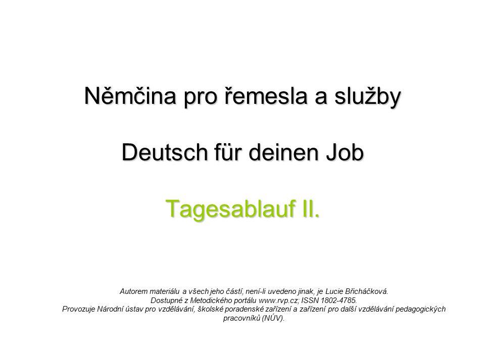 Tagesablauf II.Převeď věty do záporu pomocí nein a nicht: Vzor: Wir fahren zur Arbeit.
