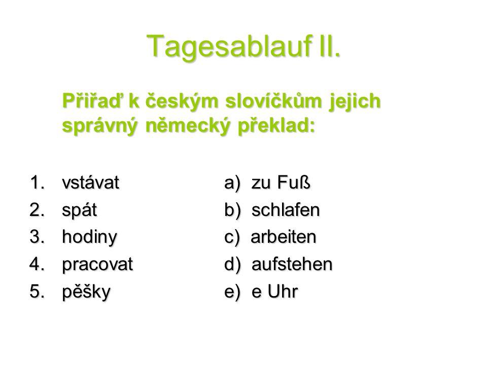 Tagesablauf II. Správné řešení: 1.d) 2.b) 3.e) 4.c) 5.a) Obrázek č. 2 Obrázek č. 2