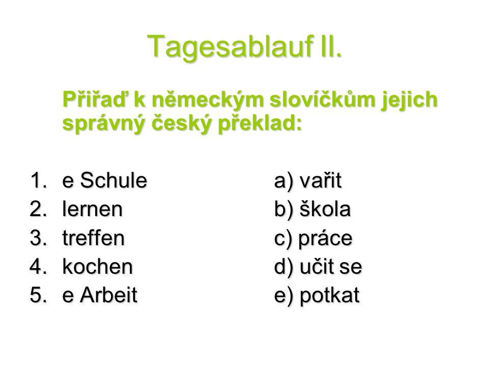 Tagesablauf II. Správné řešení: 1.b) 2.d) 3.e) 4.a) 5.c) Obrázek č. 1 Obrázek č. 1