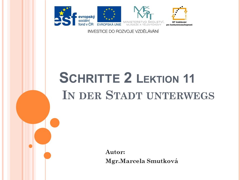 S CHRITTE 2 L EKTION 11 I N DER S TADT UNTERWEGS Autor: Mgr.Marcela Smutková