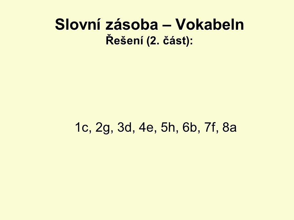 Slovní zásoba – Vokabeln Přiřaďte správně české a německé výrazy (2. část): 1.s Ufer 2.r Franken 3.e Wasserfontäne 4.e Bevölkerung 5.bestehen 6.e Pfla