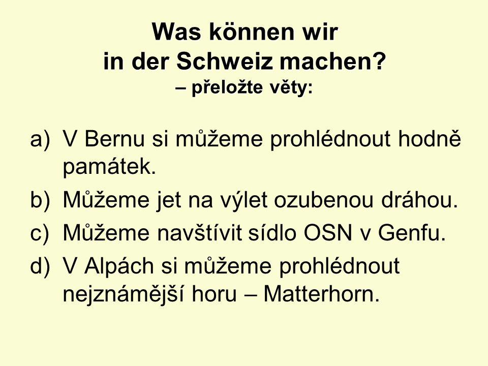 Die Schweiz – řešení:  Hauptstadt: Bern  Bevölkerung: 7,7 Millionen  Nationalsprachen:Deutsch Francözisch FrancözischItalienischRätoromanisch  Währung: Schweizer Franken