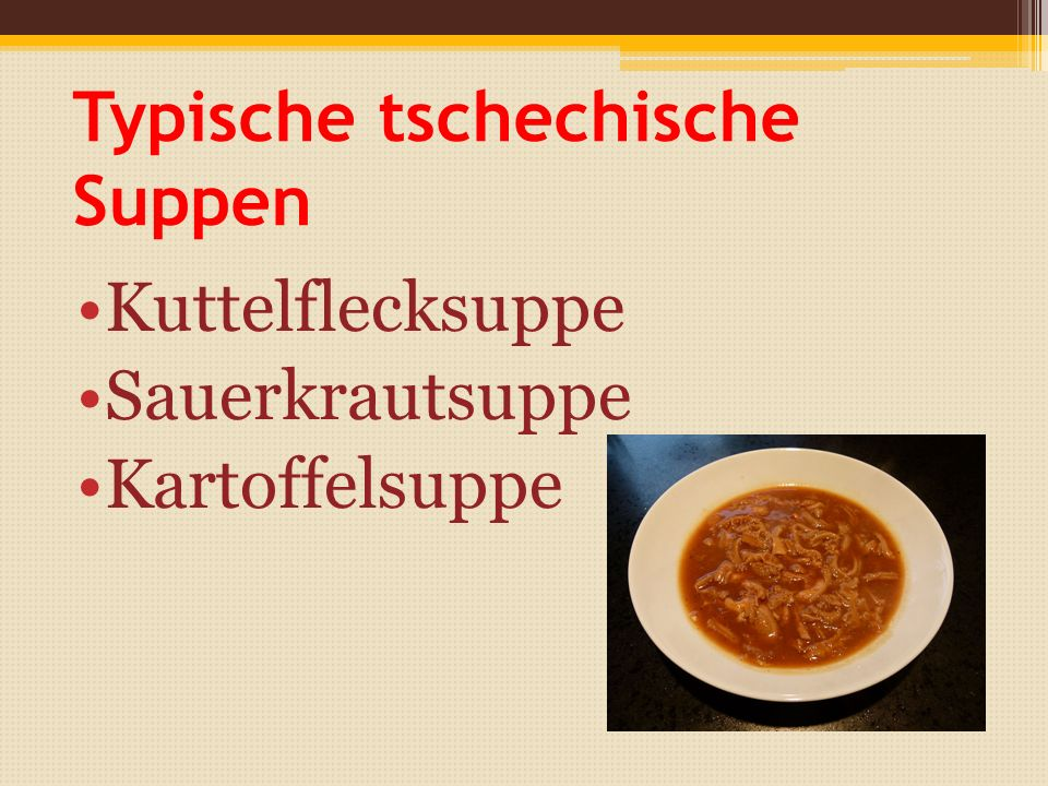 Typische tschechische Suppen Kuttelflecksuppe Sauerkrautsuppe Kartoffelsuppe
