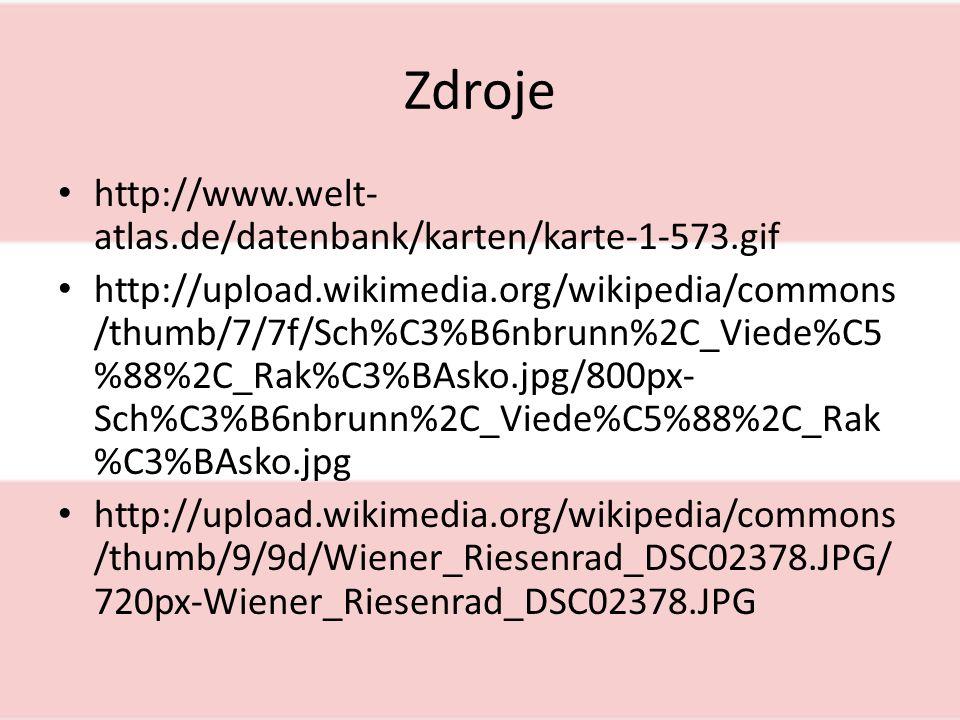 Zdroje http://www.welt- atlas.de/datenbank/karten/karte-1-573.gif http://upload.wikimedia.org/wikipedia/commons /thumb/7/7f/Sch%C3%B6nbrunn%2C_Viede%C5 %88%2C_Rak%C3%BAsko.jpg/800px- Sch%C3%B6nbrunn%2C_Viede%C5%88%2C_Rak %C3%BAsko.jpg http://upload.wikimedia.org/wikipedia/commons /thumb/9/9d/Wiener_Riesenrad_DSC02378.JPG/ 720px-Wiener_Riesenrad_DSC02378.JPG