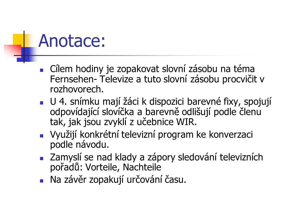Anotace: Cílem hodiny je zopakovat slovní zásobu na téma Fernsehen- Televize a tuto slovní zásobu procvičit v rozhovorech. U 4. snímku mají žáci k dis