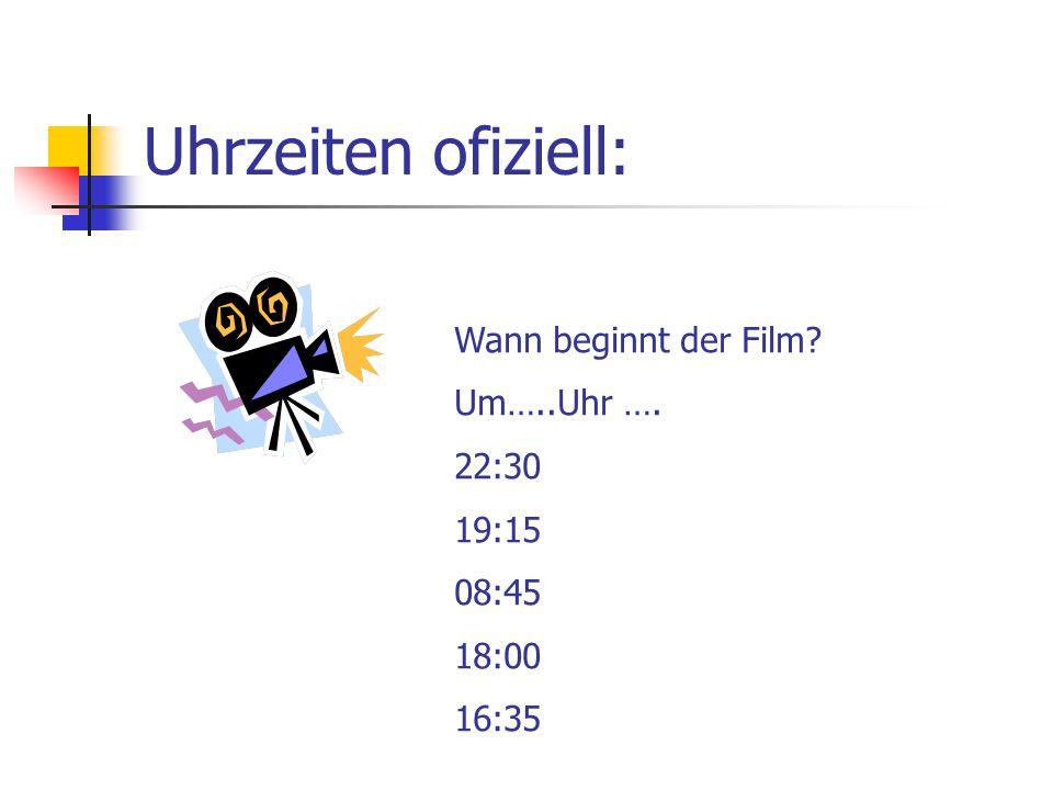 Uhrzeiten ofiziell: Wann beginnt der Film? Um…..Uhr …. 22:30 19:15 08:45 18:00 16:35