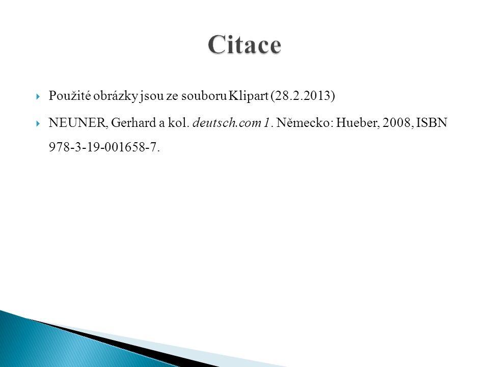  Použité obrázky jsou ze souboru Klipart (28.2.2013)  NEUNER, Gerhard a kol. deutsch.com 1. Německo: Hueber, 2008, ISBN 978-3-19-001658-7.