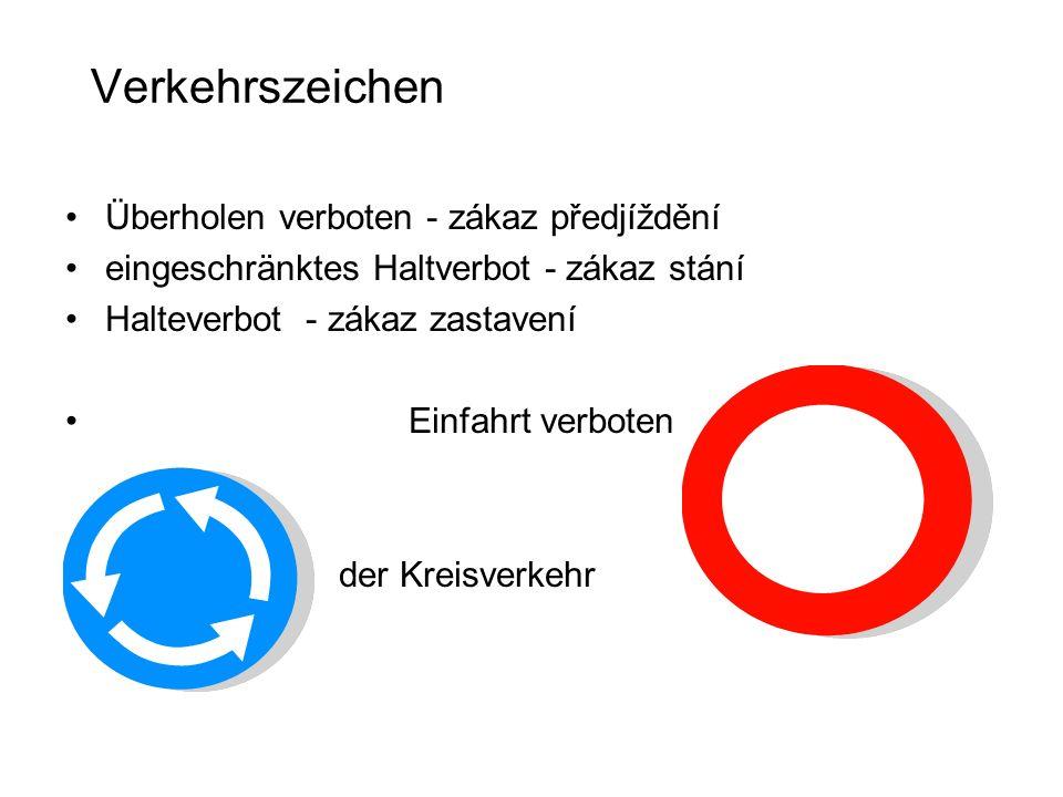 Verkehrszeichen Überholen verboten - zákaz předjíždění eingeschränktes Haltverbot - zákaz stání Halteverbot - zákaz zastavení Einfahrt verboten der Kreisverkehr