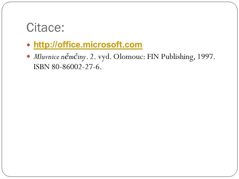 Citace: http://office.microsoft.com Mluvnice n ě m č iny. 2. vyd. Olomouc: FIN Publishing, 1997. ISBN 80-86002-27-6.