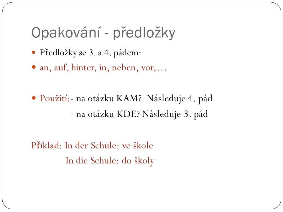 Opakování - předložky P ř edložky se 3. a 4. pádem: an, auf, hinter, in, neben, vor,… Použití:- na otázku KAM? Následuje 4. pád - na otázku KDE? Násle