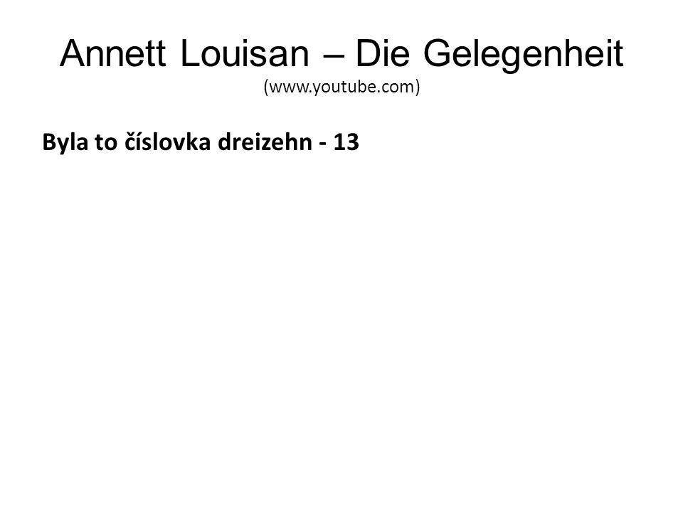 Annett Louisan – Die Gelegenheit (www.youtube.com) Byla to číslovka dreizehn - 13