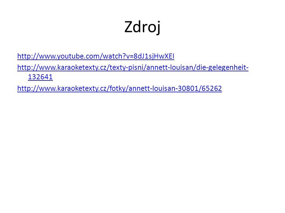 Zdroj http://www.youtube.com/watch?v=8dJ1sjHwXEI http://www.karaoketexty.cz/texty-pisni/annett-louisan/die-gelegenheit- 132641 http://www.karaoketexty