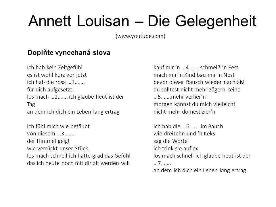 Annett Louisan – Die Gelegenheit (www.youtube.com) Ich hab kein Zeitgefühl es ist wohl kurz vor jetzt ich hab die rosa …1……. für dich aufgesetzt los m