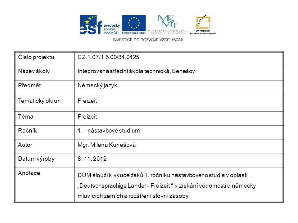 Číslo projektuCZ.1.07/1.5.00/34.0425 Název školyIntegrovaná střední škola technická, Benešov PředmětNěmecký jazyk Tematický okruhFreizeit TémaFreizeit Ročník1.