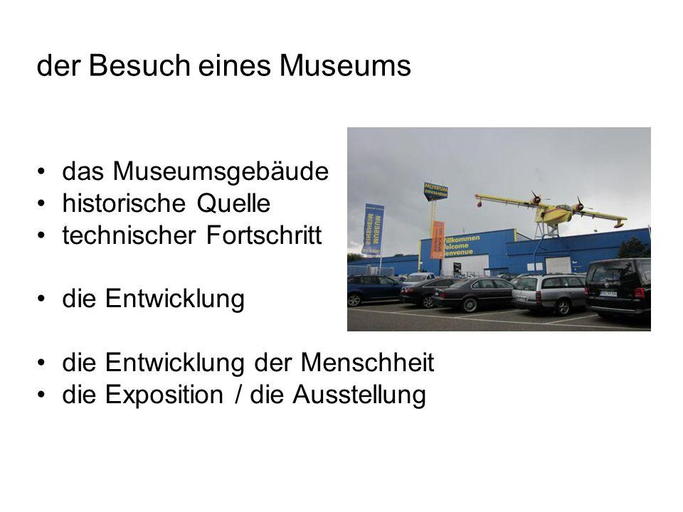 der Besuch eines Museums das Museumsgebäude historische Quelle technischer Fortschritt die Entwicklung die Entwicklung der Menschheit die Exposition / die Ausstellung