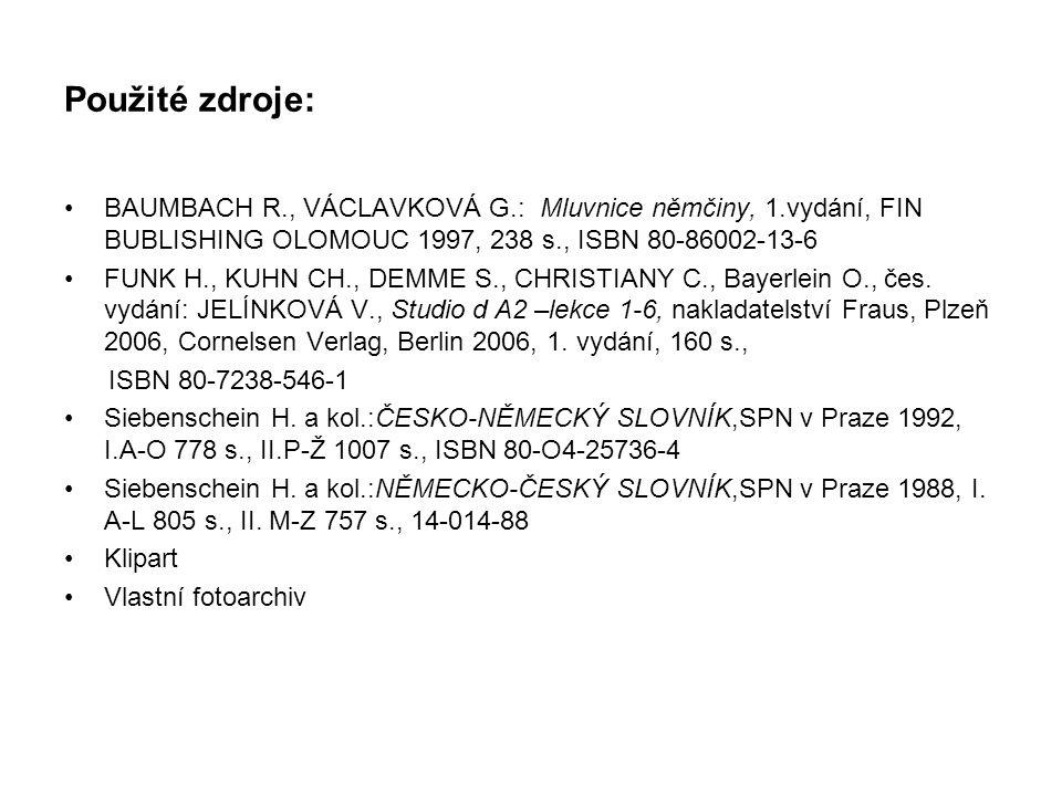 Použité zdroje: BAUMBACH R., VÁCLAVKOVÁ G.: Mluvnice němčiny, 1.vydání, FIN BUBLISHING OLOMOUC 1997, 238 s., ISBN 80-86002-13-6 FUNK H., KUHN CH., DEMME S., CHRISTIANY C., Bayerlein O., čes.