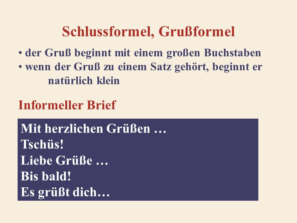 Schlussformel, Grußformel der Gruß beginnt mit einem großen Buchstaben wenn der Gruß zu einem Satz gehört, beginnt er natürlich klein Mit herzlichen Grüßen … Tschüs.