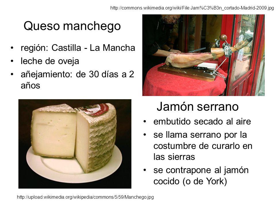 Queso manchego región: Castilla - La Mancha leche de oveja añejamiento: de 30 días a 2 años Jamón serrano embutido secado al aire se llama serrano por la costumbre de curarlo en las sierras se contrapone al jamón cocido (o de York) http://upload.wikimedia.org/wikipedia/commons/5/59/Manchego.jpg http://commons.wikimedia.org/wiki/File:Jam%C3%B3n_cortado-Madrid-2009.jpg