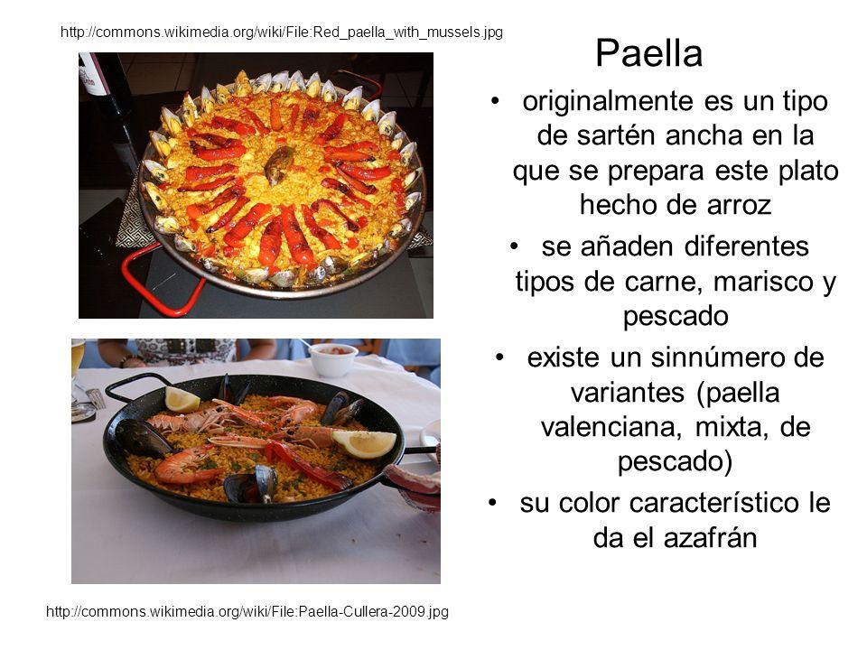 http://commons.wikimedia.org/wiki/File:Red_paella_with_mussels.jpg Paella originalmente es un tipo de sartén ancha en la que se prepara este plato hecho de arroz se añaden diferentes tipos de carne, marisco y pescado existe un sinnúmero de variantes (paella valenciana, mixta, de pescado) su color característico le da el azafrán http://commons.wikimedia.org/wiki/File:Paella-Cullera-2009.jpg