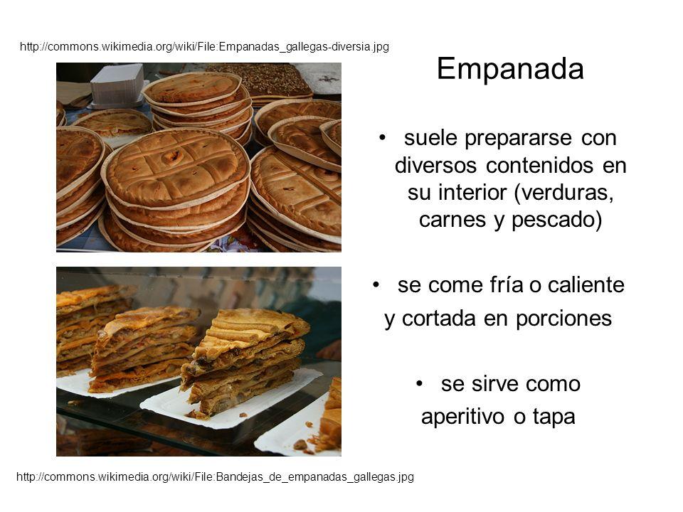 Empanada suele prepararse con diversos contenidos en su interior (verduras, carnes y pescado) se come fría o caliente y cortada en porciones se sirve como aperitivo o tapa http://commons.wikimedia.org/wiki/File:Bandejas_de_empanadas_gallegas.jpg http://commons.wikimedia.org/wiki/File:Empanadas_gallegas-diversia.jpg