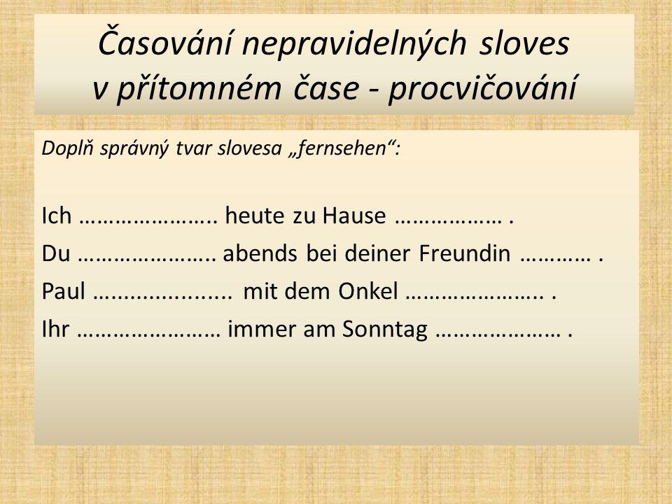"""Časování nepravidelných sloves v přítomném čase - procvičování Doplň správný tvar slovesa """"fernsehen : Ich ………………….."""
