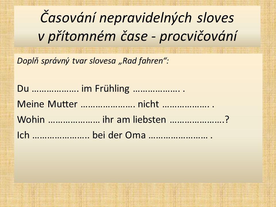 """Časování nepravidelných sloves v přítomném čase - procvičování Doplň správný tvar slovesa """"Rad fahren : Du ………………."""