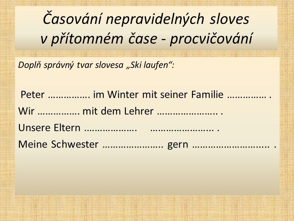 Časování nepravidelných sloves v přítomném čase - procvičování Doplň správný tvar sloves (Rad fahren, Ski laufen, fernsehen, lesen) do vět podle významu: Wo …………….