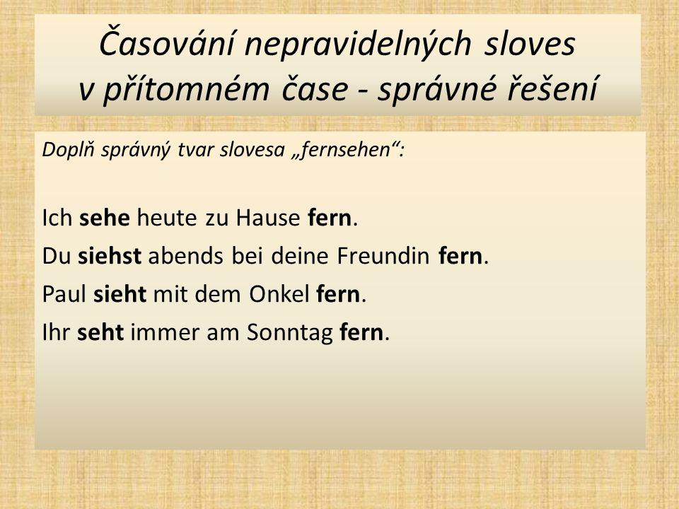 """Časování nepravidelných sloves v přítomném čase - správné řešení Doplň správný tvar slovesa """"fernsehen : Ich sehe heute zu Hause fern."""