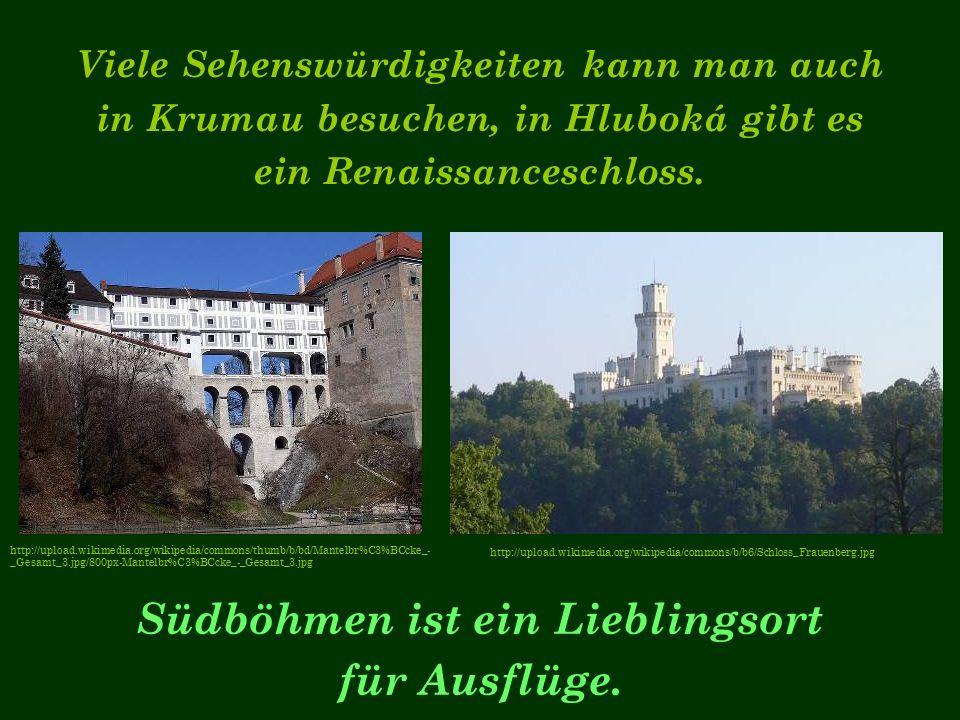 Viele Sehenswürdigkeiten kann man auch in Krumau besuchen, in Hluboká gibt es ein Renaissanceschloss.