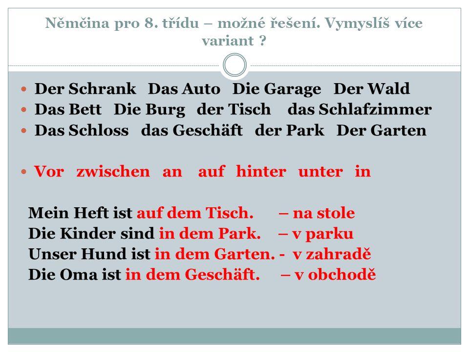 Němčina pro 8. třídu – možné řešení. Vymyslíš více variant ? Der Schrank Das Auto Die Garage Der Wald Das Bett Die Burg der Tisch das Schlafzimmer Das