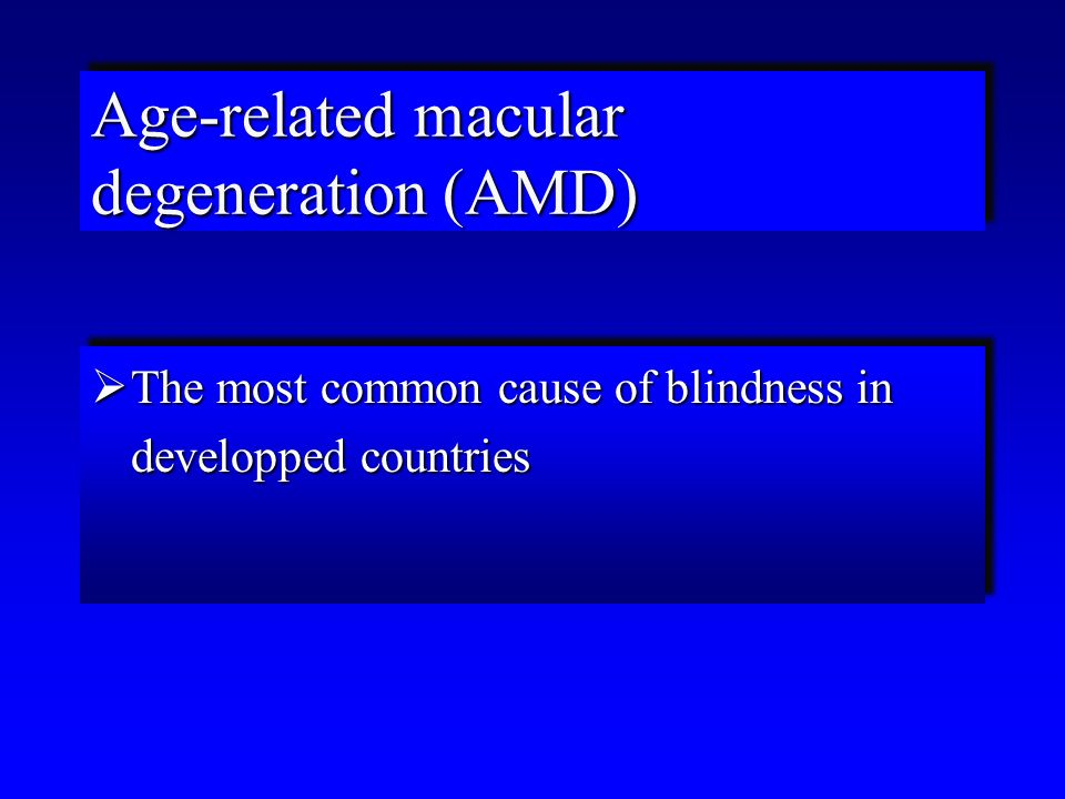 Age-related macular degeneration (AMD)  The most common cause of blindness in developped countries