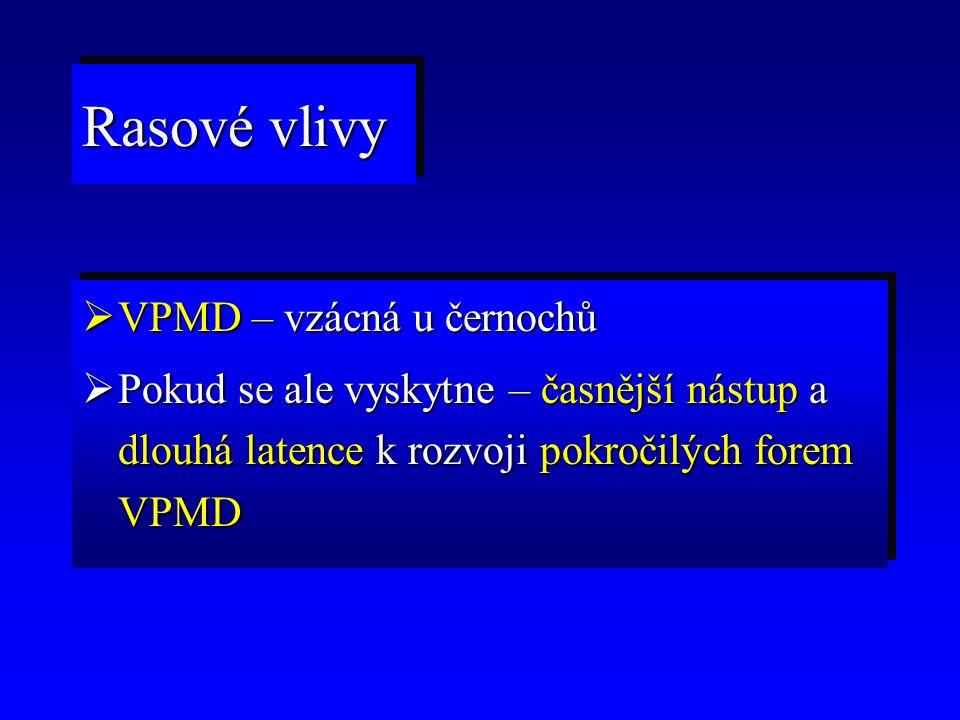  VPMD – vzácná u černochů  Pokud se ale vyskytne – časnější nástup a dlouhá latence k rozvoji pokročilých forem VPMD  VPMD – vzácná u černochů  Po