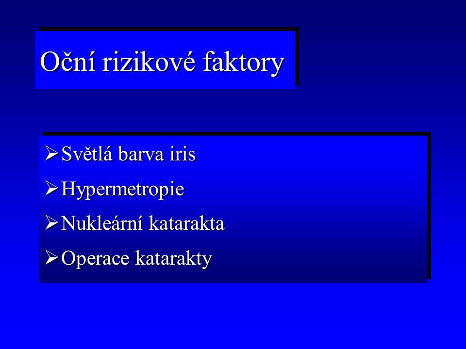 Oční rizikové faktory  Světlá barva iris  Hypermetropie  Nukleární katarakta  Operace katarakty  Světlá barva iris  Hypermetropie  Nukleární katarakta  Operace katarakty