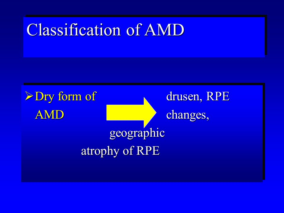 Dry form ofdrusen, RPE AMDchanges, geographic atrophy of RPE Classification of AMD