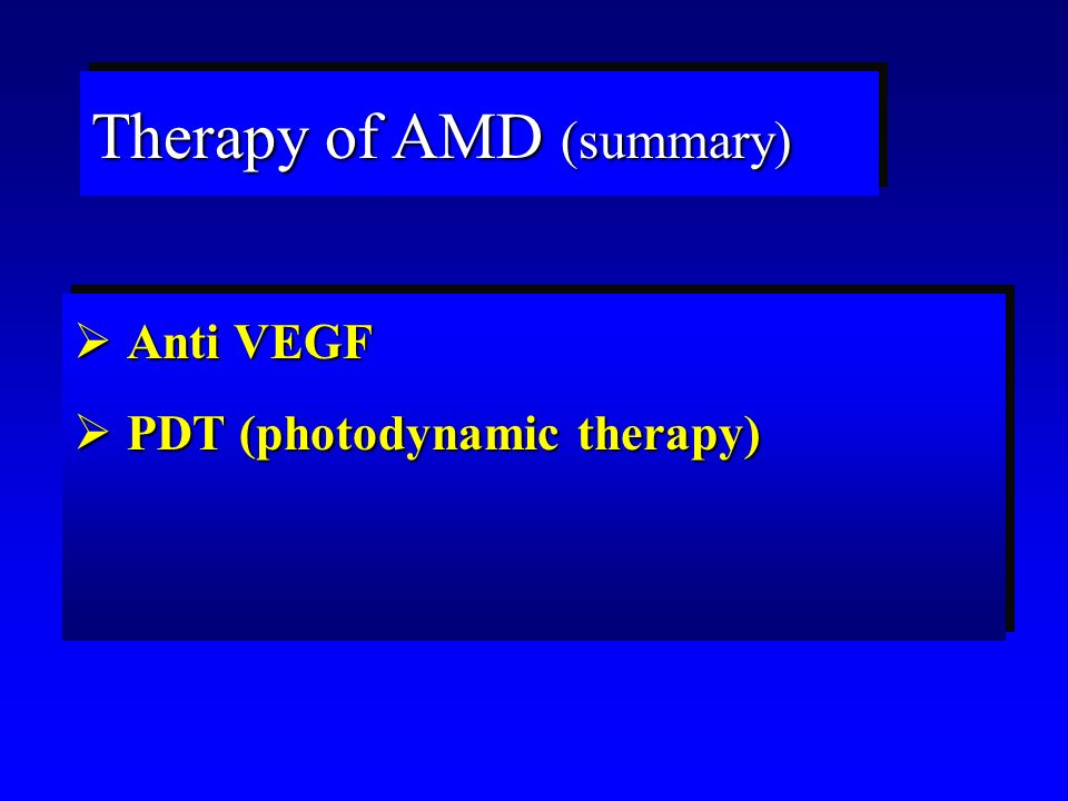 Therapy of AMD (summary)  Anti VEGF  PDT (photodynamic therapy)  Anti VEGF  PDT (photodynamic therapy)