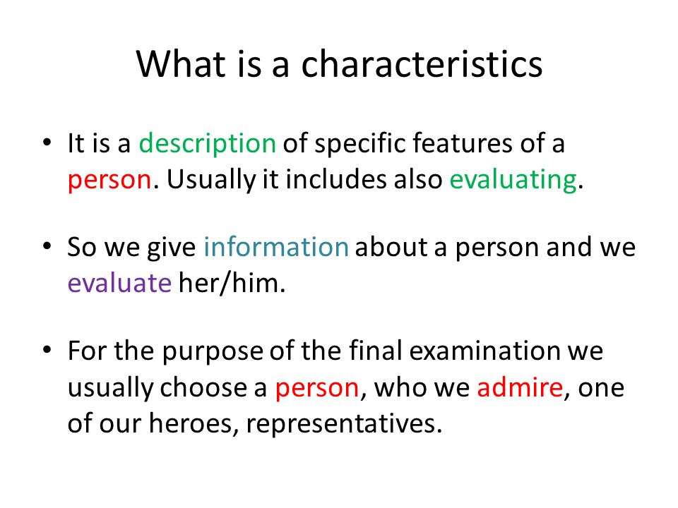 What is a characteristics It is a description of specific features of a person. Usually it includes also evaluating. So we give information about a pe