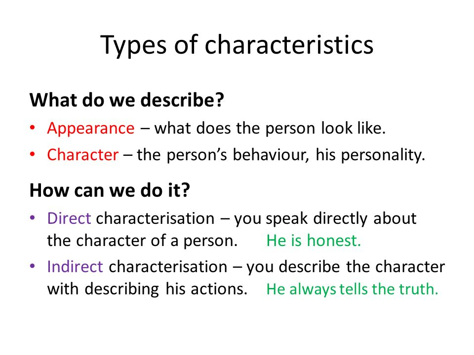 Types of characteristics What do we describe. Appearance – what does the person look like.