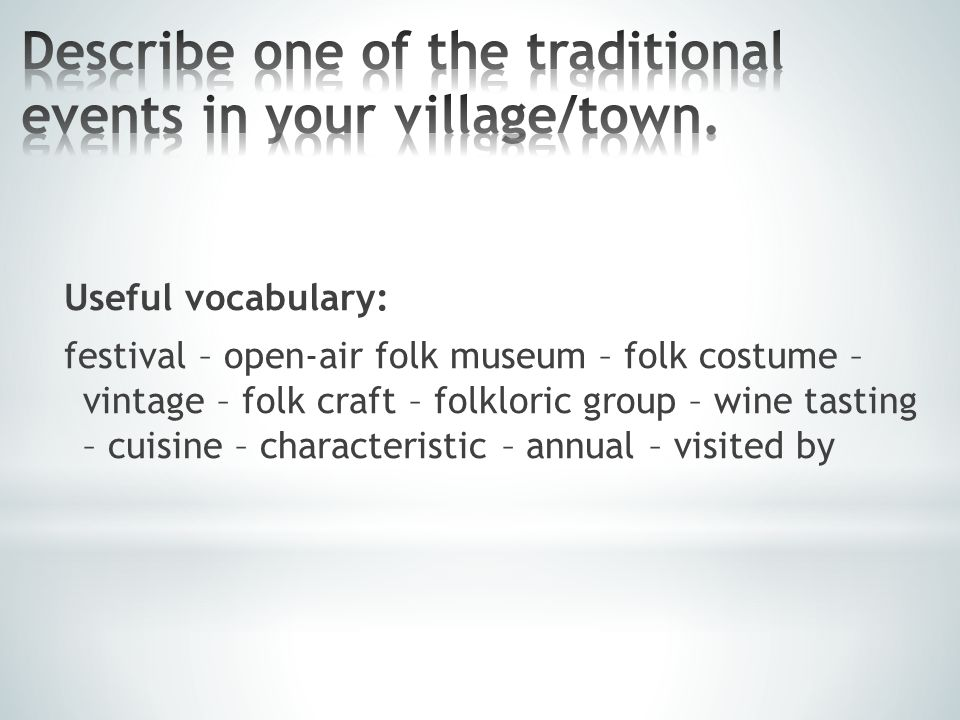 Useful vocabulary: sights - ruins – wind mill – fort – observation tower – town hall – spa - vineyards – protected area – folk museums – attractive – unforgettable – significant