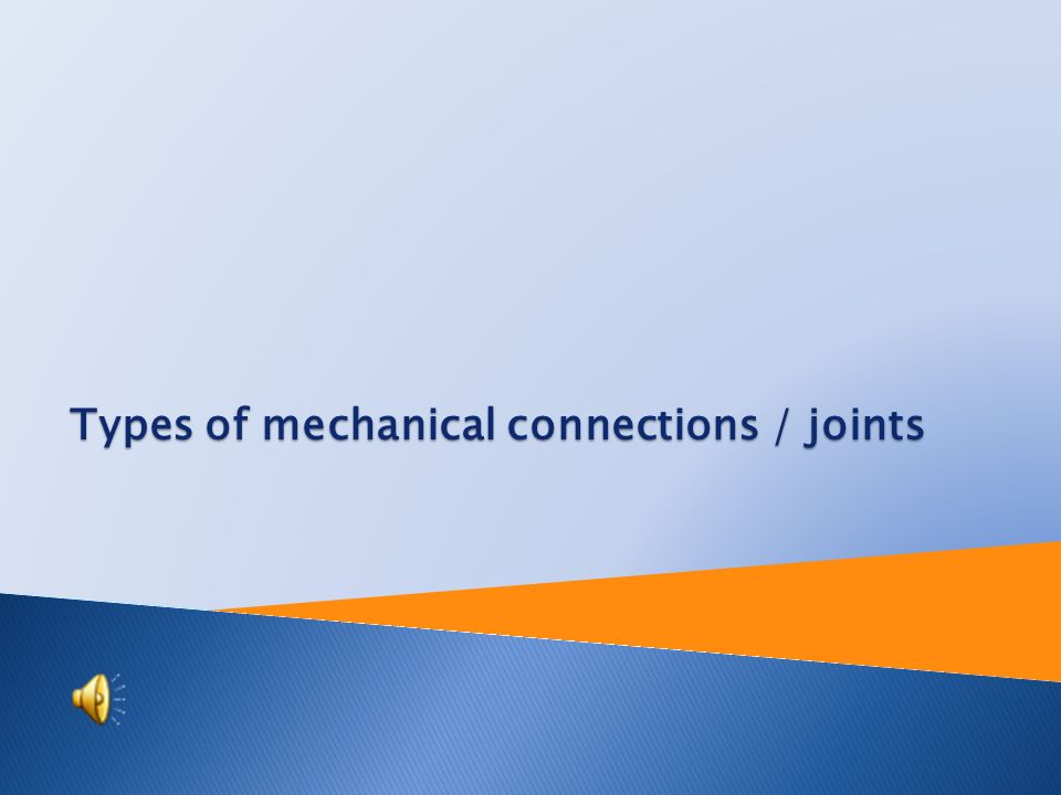 Types of mechanical connections / joints