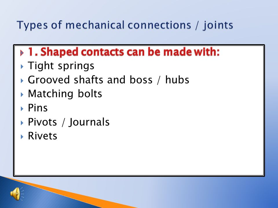  Important joins:  Shaped joins  Friction joins  Pre-stress joins  Joins with mechanical  contact
