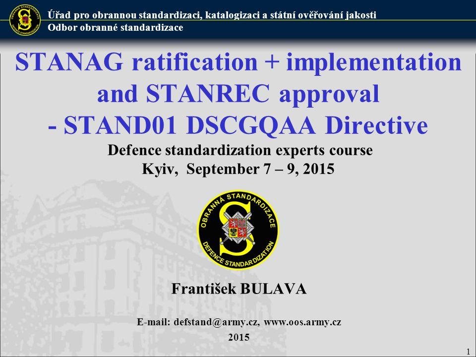 Úřad pro obrannou standardizaci, katalogizaci a státní ověřování jakosti Odbor obranné standardizace  The Methodical directive of DSCGQAA director STAND01 is a supporting document to MoD order No.