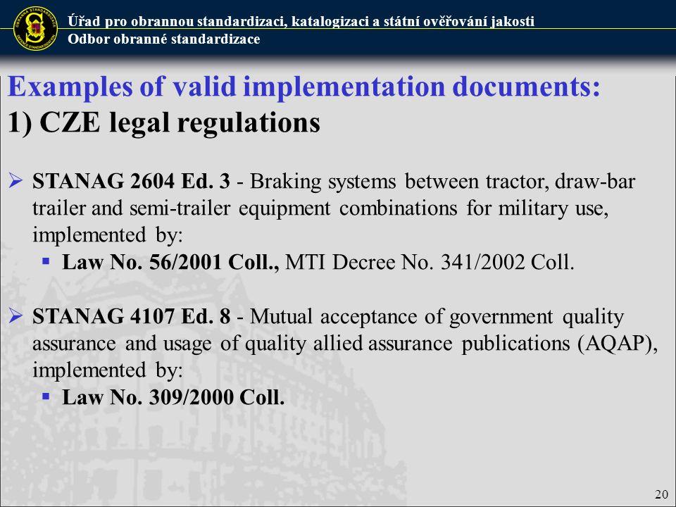 Úřad pro obrannou standardizaci, katalogizaci a státní ověřování jakosti Odbor obranné standardizace 20 Examples of valid implementation documents: 1)