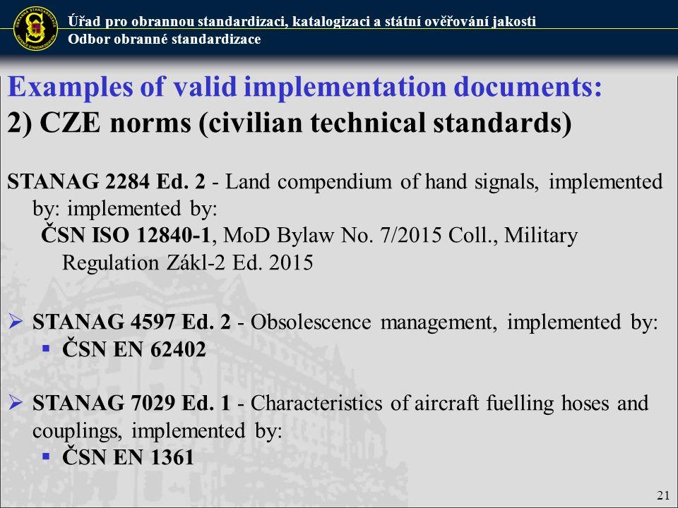 Úřad pro obrannou standardizaci, katalogizaci a státní ověřování jakosti Odbor obranné standardizace 21 Examples of valid implementation documents: 2)