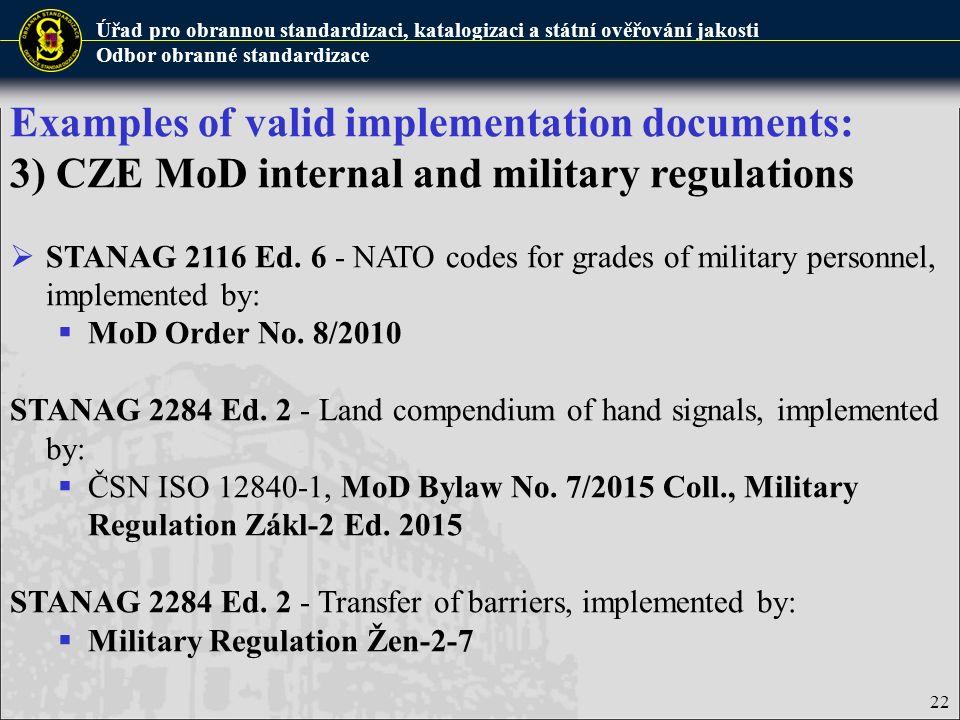 Úřad pro obrannou standardizaci, katalogizaci a státní ověřování jakosti Odbor obranné standardizace 22 Examples of valid implementation documents: 3)