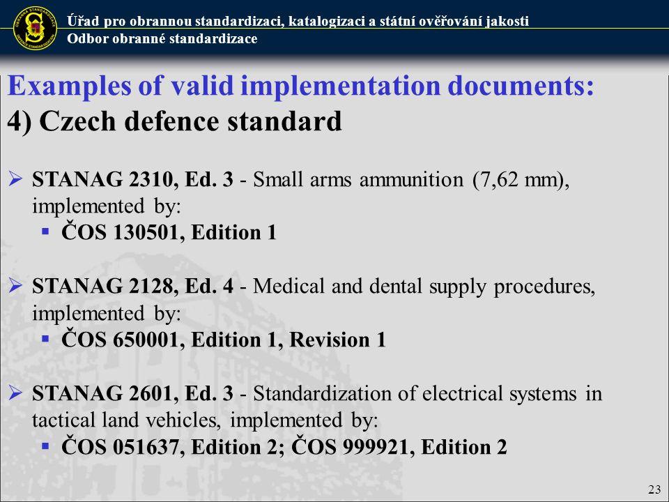 Úřad pro obrannou standardizaci, katalogizaci a státní ověřování jakosti Odbor obranné standardizace 23 Examples of valid implementation documents: 4)