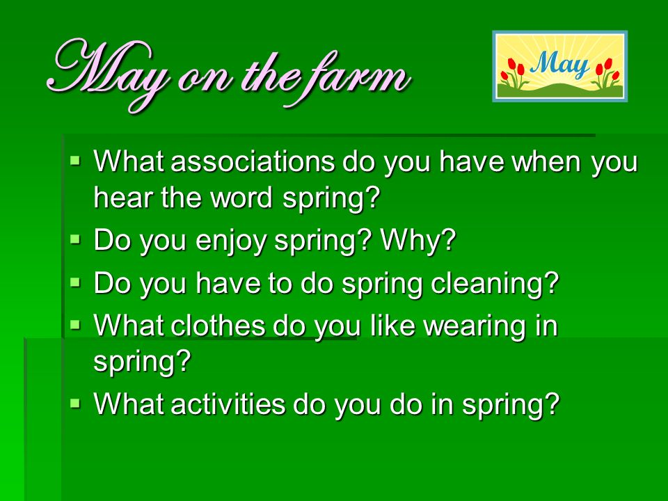 May on the farm  What associations do you have when you hear the word spring.