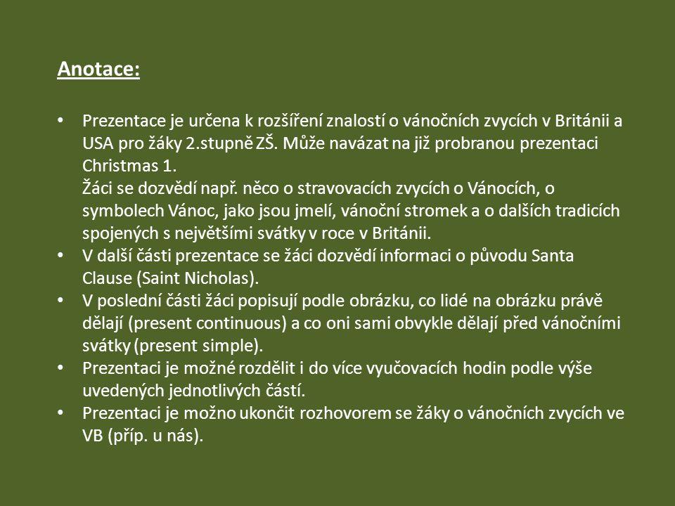 Anotace: Prezentace je určena k rozšíření znalostí o vánočních zvycích v Británii a USA pro žáky 2.stupně ZŠ.